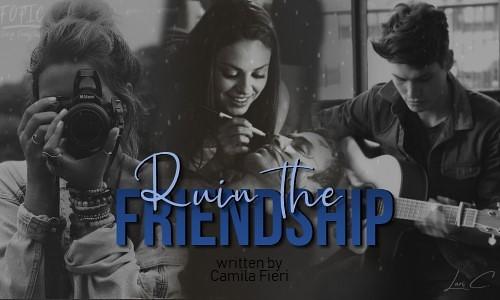 Ruin The Friendship